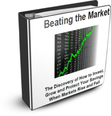 Beating the Market - The Discovery of How to Invest, Grow and Protect Your Savings When Markets Rise and Fall
